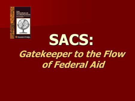 SACS: Gatekeeper to the Flow of Federal Aid. UK's Accrediting Body The Southern Association of Colleges and Schools (SACS), Commission on Colleges, is.