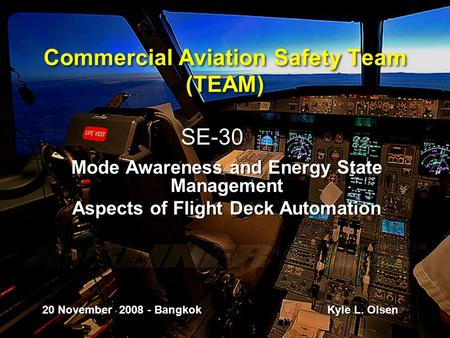 Commercial Aviation Safety Team (TEAM) Mode Awareness and Energy State Management Aspects of Flight Deck Automation Mode Awareness and Energy State Management.