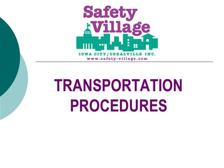 TRANSPORTATION PROCEDURES. WHY DO WE DO THIS?  Child safety is our top priority  Ensures that each child is picked up by a proper parent or guardian.