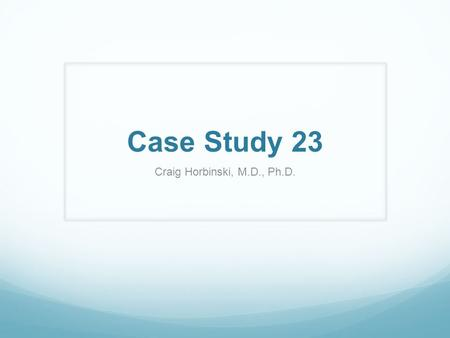 Case Study 23 Craig Horbinski, M.D., Ph.D.. The patient is a 57 y/o female with a past medical history significant for acute intermittent porphyria. She.