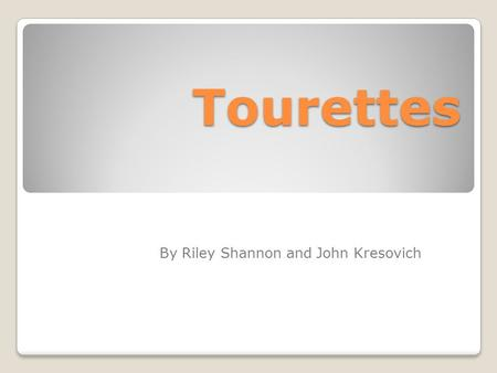 Tourettes By Riley Shannon and John Kresovich. Description It is a neurological disorder characterized by repetitive, involuntary movements and vocalizations.