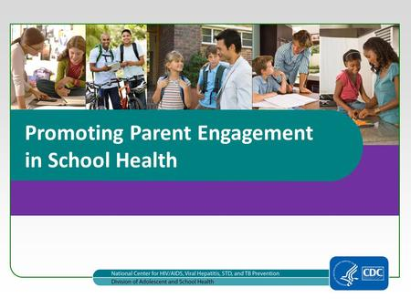 Promoting Parent Engagement in School Health. 2 1.Understand the importance of adolescent and school health. 2.Define parent engagement and understand.