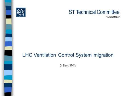 ST Technical Committee 15th October LHC Ventilation Control System migration D. Blanc ST-CV.