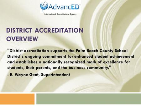 DISTRICT ACCREDITATION OVERVIEW District accreditation supports the Palm Beach County School District's ongoing commitment for enhanced student achievement.