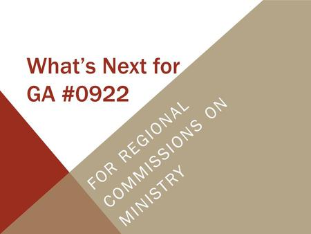 What's Next for GA #0922 FOR REGIONAL COMMISSIONS ON MINISTRY.
