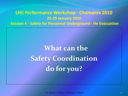LHC Performance Workshop - Chamonix 2010 25-29 January 2010 Session 4 - Safety for Personnel Underground - He Evacuation What can the Safety Coordination.