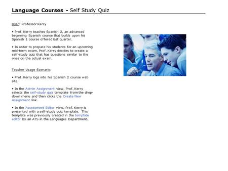 Language Courses - Self Study Quiz User: Professor Kerry Prof. Kerry teaches Spanish 2, an advanced beginning Spanish course that builds upon his Spanish.