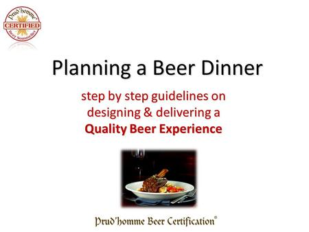 Step by step guidelines on designing& delivering a designing & delivering a Quality Beer Experience Planning a Beer Dinner.