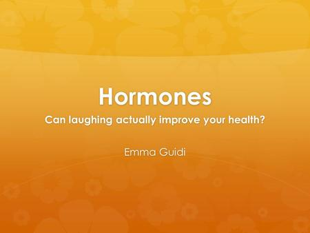 Hormones Can laughing actually improve your health? Emma Guidi.