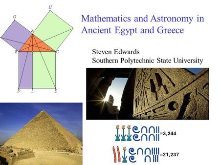 Mathematics and Astronomy in Ancient Egypt and Greece Steven Edwards Southern Polytechnic State University.