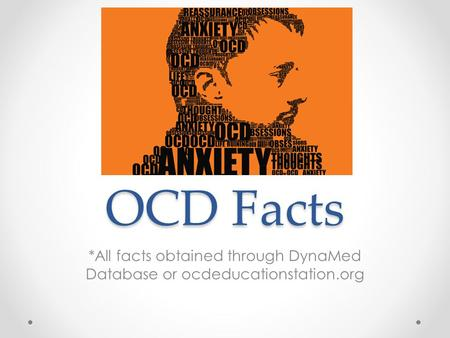 OCD Facts *All facts obtained through DynaMed Database or ocdeducationstation.org.