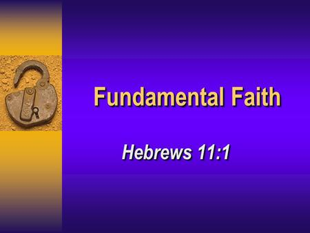 "Fundamental Faith Hebrews 11:1. 2 Now faith is the… Substance of things hoped for ( hupostasis ) Substance of things hoped for ( hupostasis ) ""a setting."