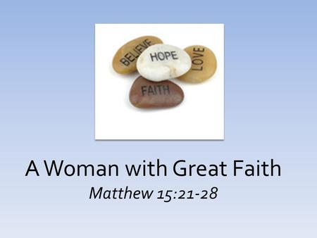 A Woman with Great Faith Matthew 15:21-28. Came to save sinners, Lk 19:10; 1 Tim 4:10 Came to the lost sheep of the house of Israel, Matt 15:24 (Jno 10:15-16)