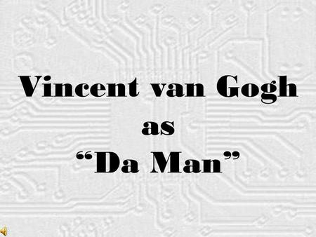 "Vincent van Gogh as ""Da Man"" . Van Goghat19 years of age Van Gogh at 19 years of age Vincent van Gogh Vincent van Gogh completed thousands of sketches."