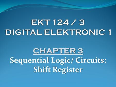 CHAPTER 3 Sequential Logic/ Circuits: Shift Register.
