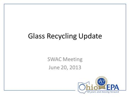 Glass Recycling Update SWAC Meeting June 20, 2013.