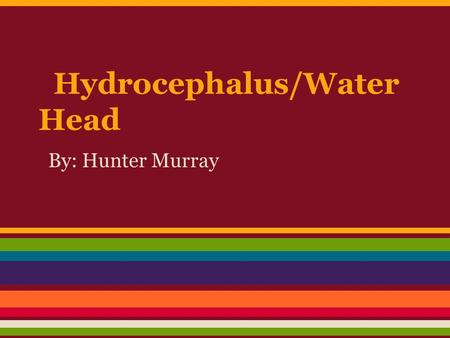 Hydrocephalus/Water Head By: Hunter Murray. CAUSES Hydrocephalus is due to a problem with the flow of the fluid that surrounds the brain. This fluid is.