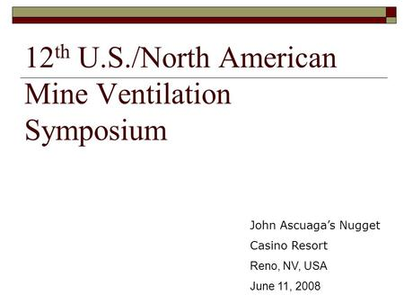 12 th U.S./North American Mine Ventilation Symposium John Ascuaga's Nugget Casino Resort Reno, NV, USA June 11, 2008.