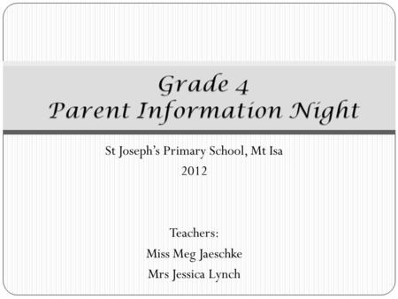 St Joseph's Primary School, Mt Isa 2012 Teachers: Miss Meg Jaeschke Mrs Jessica Lynch.