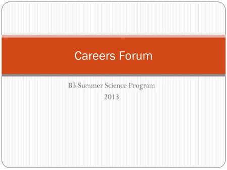 B3 Summer Science Program 2013 Careers Forum. Biotechnology career guide Knowing about biology and biotechnology can help business people in development,