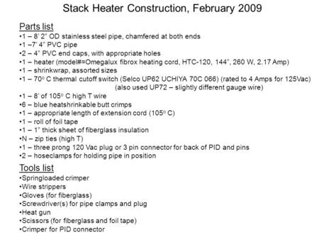 "Parts list 1 – 8' 2"" OD stainless steel pipe, chamfered at both ends 1 –7' 4"" PVC pipe 2 – 4"" PVC end caps, with appropriate holes 1 – heater (model#=Omegalux."