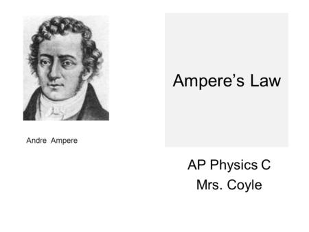 Ampere's Law AP Physics C Mrs. Coyle Andre Ampere.