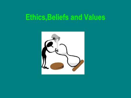 Ethics,Beliefs and Values. Personal Beliefs and Values Our own knowledge and understanding about ourselves and the world we inhabit Changes in societies'