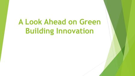 A Look Ahead on Green Building Innovation. Introduction  Industrialization has been coupled with increasing harmful effects to the environment in the.