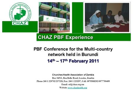 CHAZ PBF Experience PBF Conference for the Multi-country network held in Burundi 14 th – 17 th February 2011 Churches Health Association of Zambia Box.