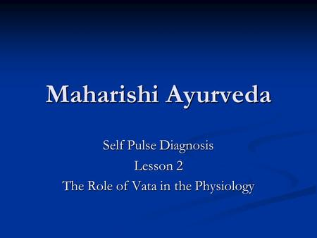 Maharishi Ayurveda Self Pulse Diagnosis Lesson 2 The Role of Vata in the Physiology.