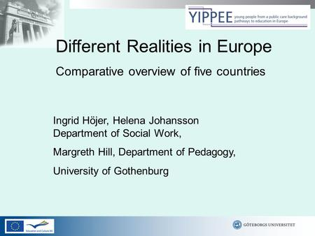 Different Realities in Europe Comparative overview of five countries Ingrid Höjer, Helena Johansson Department of Social Work, Margreth Hill, Department.