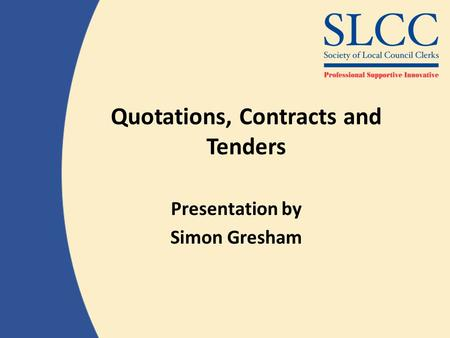 Quotations, Contracts and Tenders Presentation by Simon Gresham.