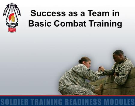 Success as a Team in Basic Combat Training. 2 Terminal Learning Objective Action: Explain the importance of working together as a team in Basic Combat.