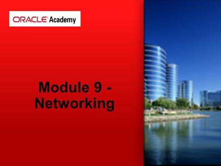Module 9 - Networking. 1.Network Concepts and Commands 2.Network Files 3.Network Services 4.Configure a network device 5.Network File-System (NFS & CIFS)