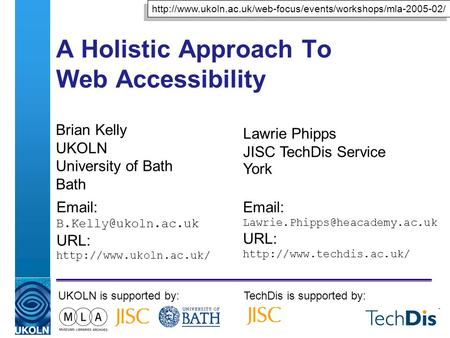 A Holistic Approach To Web Accessibility Brian Kelly UKOLN University of Bath Bath   URL:  UKOLN is supported.