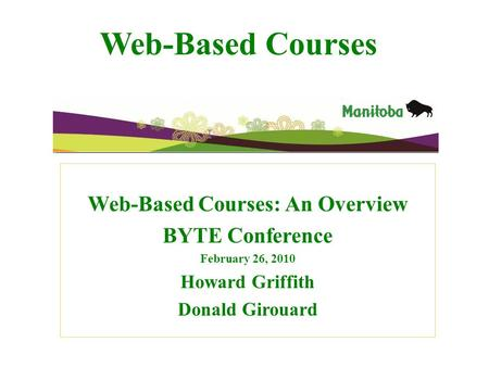 Web-Based Courses Web-Based Courses: An Overview BYTE Conference February 26, 2010 Howard Griffith Donald Girouard.