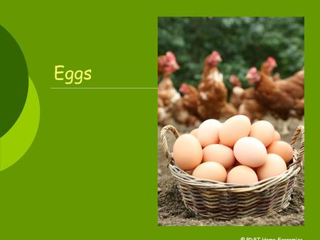Eggs © PDST Home Economics. EGGS ARE…….  A cheap protein food  Versatile  Cooked quickly  Suitable for all ages.