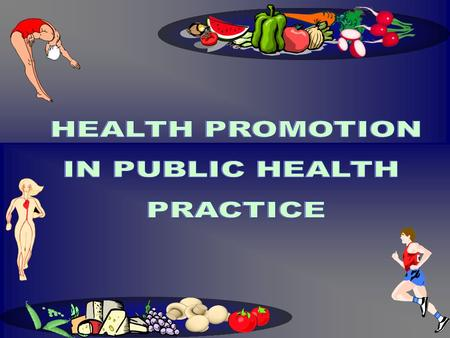 WHAT IS 'HEALTH PROMOTION' ? WHAT IS 'HEALTH PROMOTION' ?