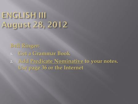 ENGLISH III August 28, 2012 Bell Ringer: Get a Grammar Book