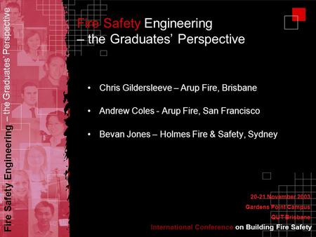 International Conference on Building Fire Safety Fire Safety Engineering – the Graduates' Perspective Fire Safety Engineering – the Graduates' Perspective.
