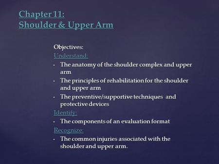 Objectives:Understand: The anatomy of the shoulder complex and upper arm The anatomy of the shoulder complex and upper arm The principles of rehabilitation.