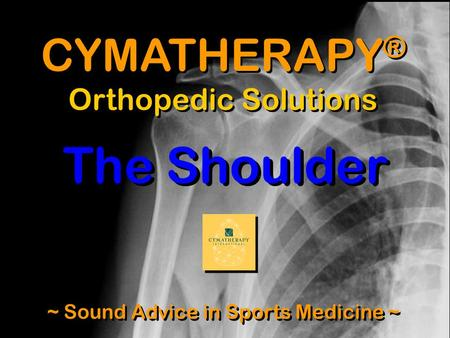 CYMATHERAPY ® Orthopedic Solutions ~ Sound Advice in Sports Medicine ~ The Shoulder.