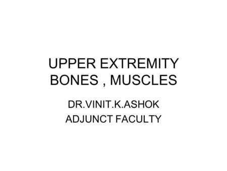 UPPER EXTREMITY BONES , MUSCLES