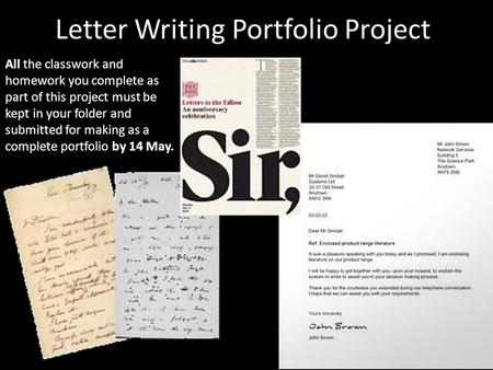 Letter Writing Portfolio Project All the classwork and homework you complete as part of this project must be kept in your folder and submitted for making.