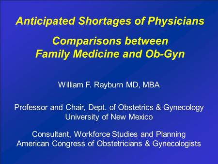 Comparisons between Family Medicine and Ob-Gyn William F. Rayburn MD, MBA Professor and Chair, Dept. of Obstetrics & Gynecology University of New Mexico.