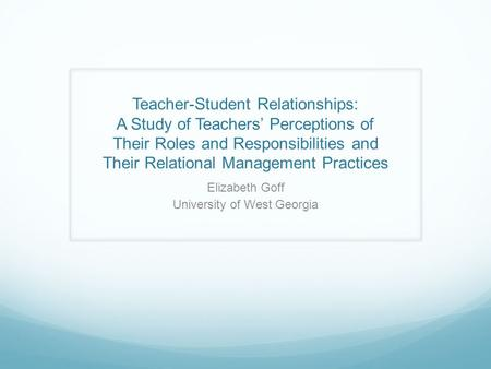 Teacher-Student Relationships: A Study of Teachers' Perceptions of Their Roles and Responsibilities and Their Relational Management Practices Elizabeth.