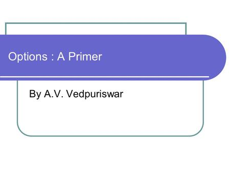 Options : A Primer By A.V. Vedpuriswar.  An option contract gives its owner the right, but not the legal obligation, to conduct a transaction involving.