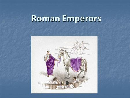 Roman Emperors. Where the Trouble Started… Augustus unable to produce heir Augustus unable to produce heir Died in 14 CE Died in 14 CE Alas for the Roman.
