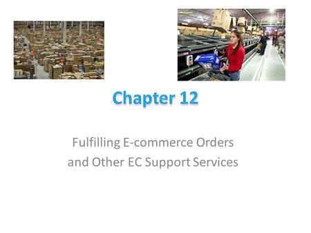 Learning Objectives Describe the role of support services in electronic commerce (EC). Define EC order fulfillment and describe the EC order fulfillment.