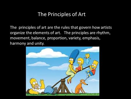 The Principles of Art The principles of art are the rules that govern how artists organize the elements of art. The principles are rhythm, movement,